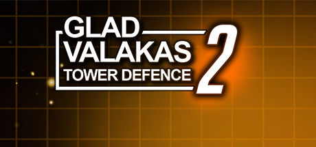 GLAD VALAKAS TOWER DEFENCE 2