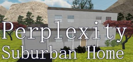 Perplexity: Suburban Home