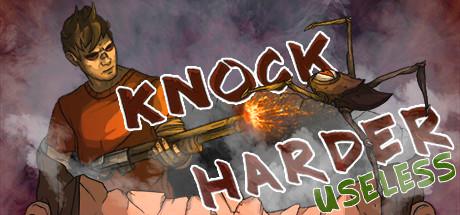 Knock Harder: Useless