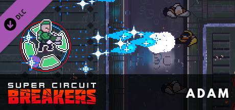 SUPER CIRCUIT BREAKERS - ADAM