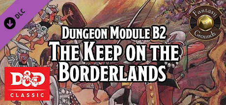 Fantasy Grounds - D&D Classics: B2 The Keep on the Borderlands