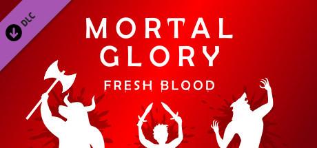 Mortal Glory - Fresh Blood DLC