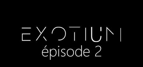 EXOTIUM - Episode 2