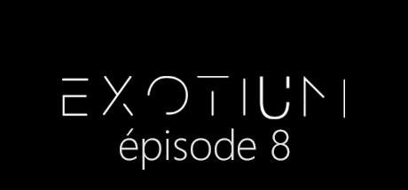 EXOTIUM - Episode 8