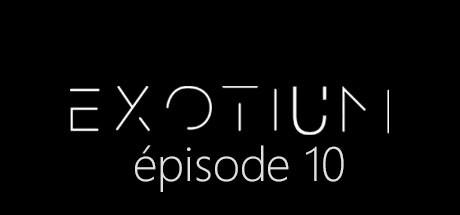 EXOTIUM - Episode 10