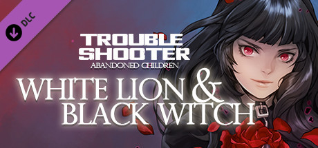 TROUBLESHOOTER: Abandoned Children - White Lion and Black Witch
