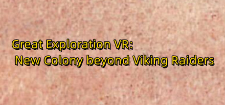 Great Exploration VR: New Colony beyond Viking Raiders
