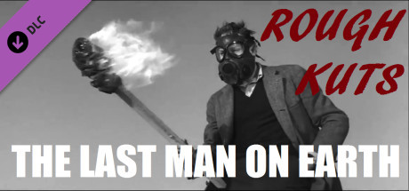 ROUGH KUTS: The Last Man on Earth