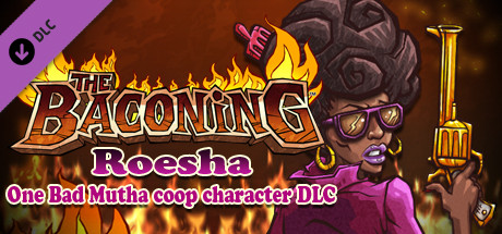 The Baconing DLC - Roesha – One Bad Mutha Co-op Character