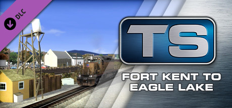 Train Simulator: Fort Kent to Eagle Lake Route Add-On