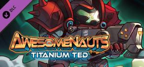 Awesomenauts - Titanium Ted Skin