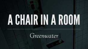 A Chair in a Room : Greenwater