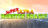 Super Ultra Monster Smash!