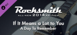 "Rocksmith® 2014 – A Day To Remember - ""If It Means a Lot to You"""