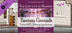 Fantasy Grounds - PFRPG Compatible Adventure: The Lost City of Bransik - One on One Adventure #16