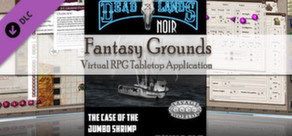 Fantasy Grounds - Deadlands Noir: The Case of the Jumbo Shrimp