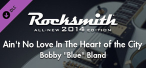"Rocksmith® 2014 – Bobby ""Blue"" Bland - ""Ain't No Love In The Heart of the City"""