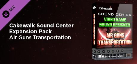 Cakewalk Expansion Pack - Video Game Sound Designer Air Guns Transportation