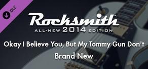 "Rocksmith® 2014 – Brand New - ""Okay I Believe You, But My Tommy Gun Don't"""