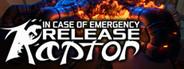 In Case of Emergency, Release Raptor