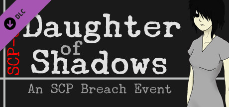 Daughter of Shadows: An SCP Breach Event - Friend and Foe Expansion
