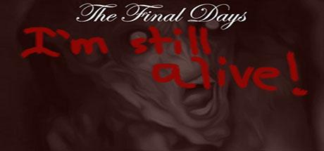 The Final Days: I'm Still Alive
