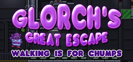 Glorch's Great Escape: Walking is for Chumps