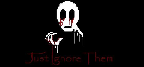 Just Ignore Them