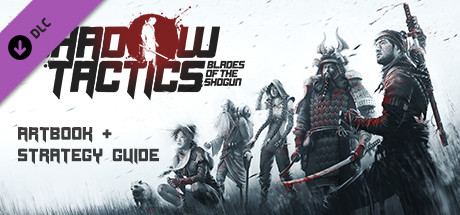 Shadow Tactics: Blades of the Shogun - Artbook & Strategy Guide