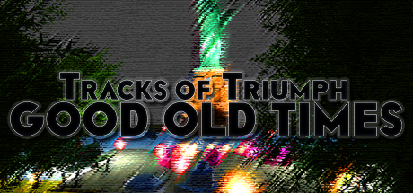 Tracks of Triumph: Good Old Times