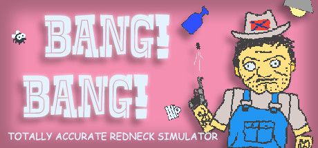 BANG! BANG! Totally Accurate Redneck Simulator