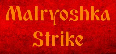Matryoshka Strike