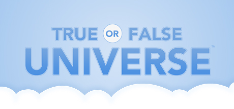 True or False Universe