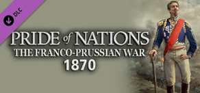 Pride of Nations: The Franco-Prussian War 1870