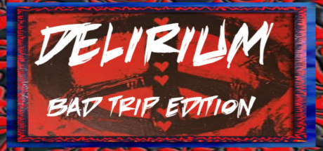 Delirium: Bad Trip Edition