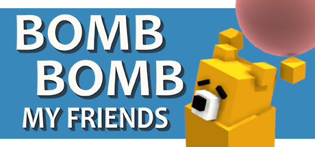 Bomb Bomb! My Friends