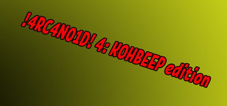 !4RC4N01D! 4: KOHBEEP edition