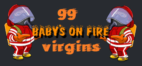 Baby's on fire: 99 virgins