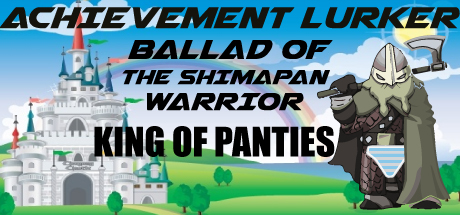 Achievement Lurker: Ballad of the Shimapan Warrior - King of Panties