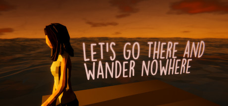 Let's Go There And Wander Nowhere