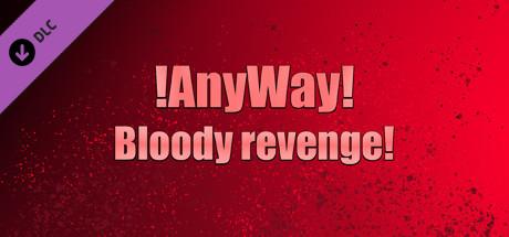 AnyWay! - Bloody revenge!