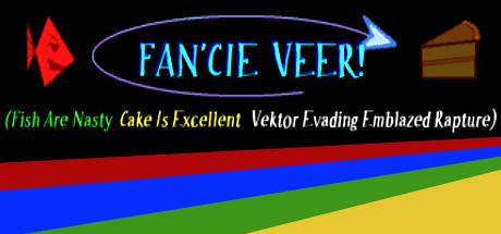 FAN'CIE VEER! (Fish Are Nasty, Cake Is Excellent Vektor Evading Emblazed Rapture)