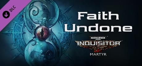 Warhammer 40,000: Inquisitor - Martyr - Faith Undone