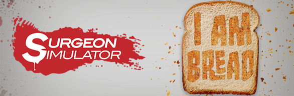 Surgeon Simulator + I Am Bread