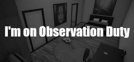 I'm on Observation Duty
