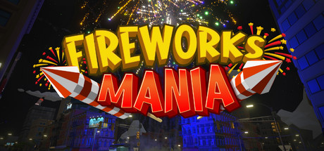 Fireworks Mania - An Explosive Simulator Free Download