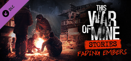 This War of Mine: Stories - Fading Embers (ep. 3)