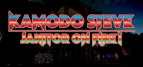 Kamodo Steve: Janitor on Fire!