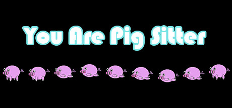 you are pig sitter