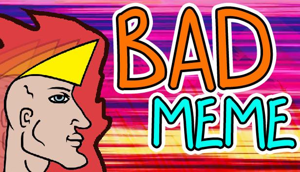 Bad Meme On Steam